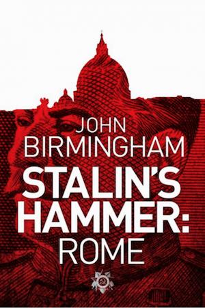Stalin's Hammer Rome by John Birmingham
